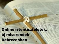 Online istentiszteletek, új miserendek Debrecenben